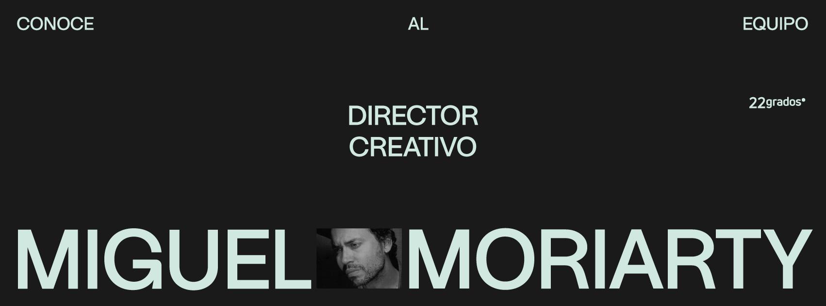 Conoce a nuestro Director Creativo: Miguel Moriarty