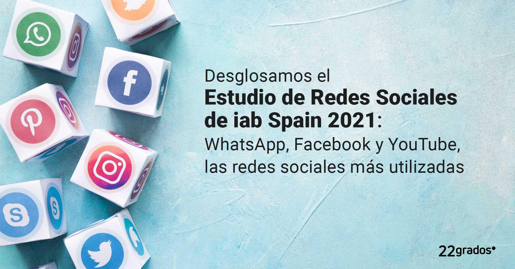 Desglosamos el Estudio Anual de Redes Sociales de IAB Spain 2021: WhatsApp, Facebook y YouTube, las redes sociales más utilizadas