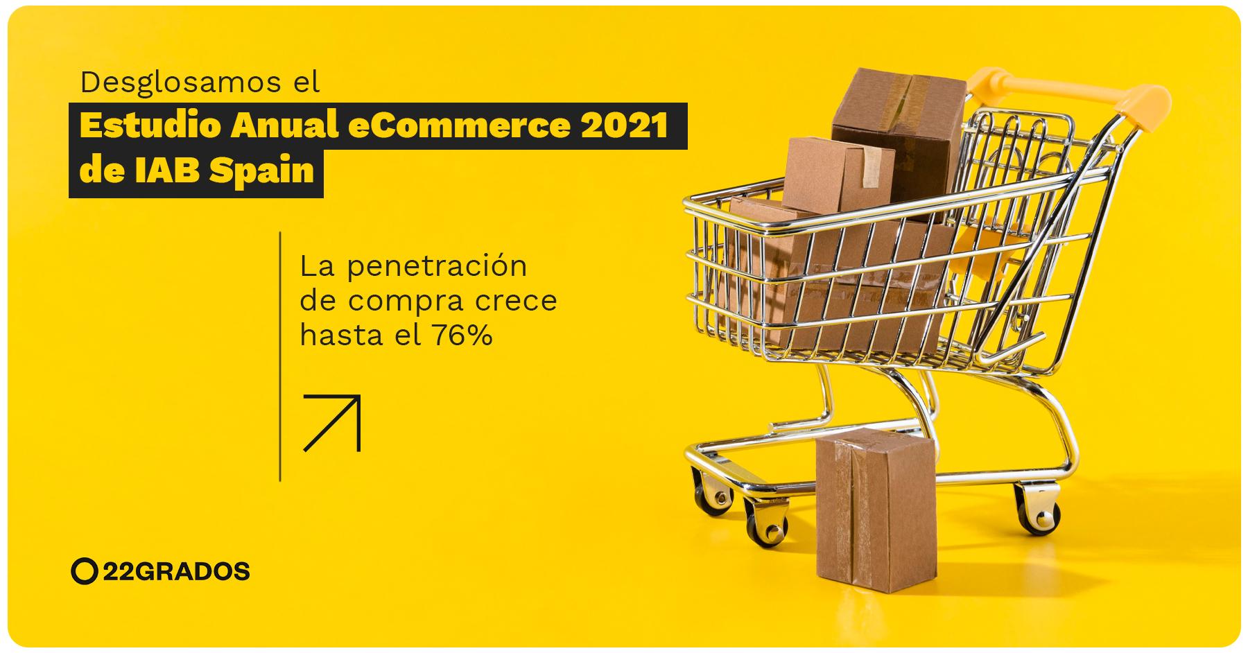 Desglosamos el Estudio Anual eCommerce 2021 de IAB Spain: La penetración de compra crece hasta el 76%
